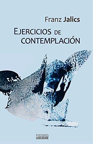 Ejercicios de contemplación : introducción a la vida contemplativa y a la invocación de Jesús por Franz Jalics