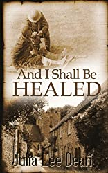 And I Shall Be Healed by Dean, Julia Lee (2014) Paperback
