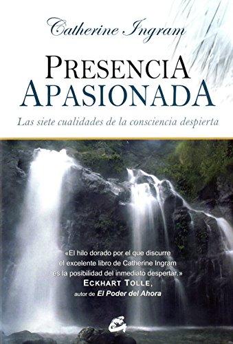 Presencia apasionada : las siete cualidades de la consciencia despierta (Gaia Perenne) por Catherine Ingram