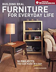 Building Real Furniture for Everyday Life: 18 Projects You Can Make in a Day (Popular Woodworking)