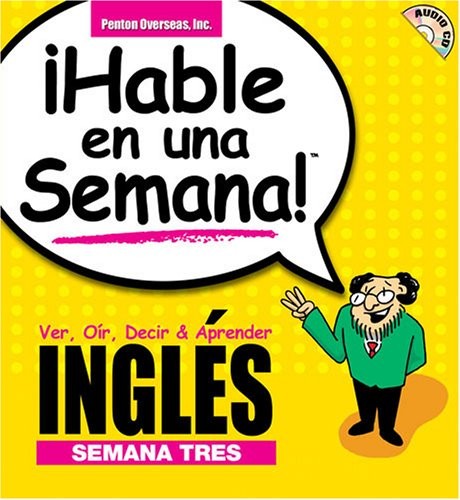 Ingles: Week 3: See, Hear, Say and Learn (Hable En Una Semana S.)