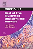 MRCP Part 2: Best of Five Illustrated Questions and Answers: 0 (MRCP Study Guides)