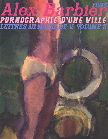 Lettres au Maire de V., Tome 3 : Pornographie d'une ville