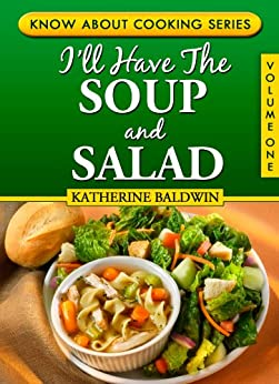 I'll Have The Soup And Salad (Know About Cooking Series Book 1) (English Edition) di [Baldwin, Katherine]