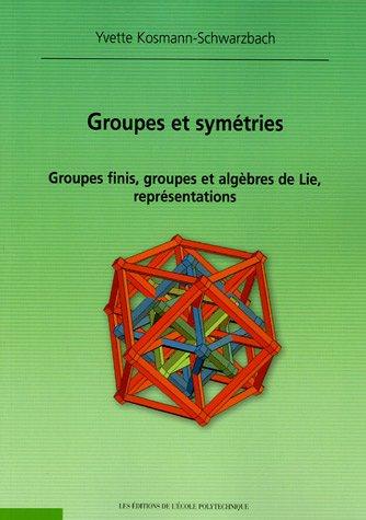 Groupes et symétries : Groupes finis, groupes et algèbres de Lie, représentations