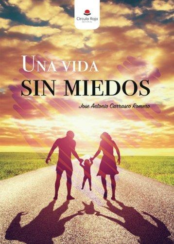 Descargar Libro Una vida sin miedos de José Antonio Carrasco Romero