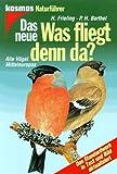 Das neue Was fliegt denn da? Alle Vögel Mitteleuropas - Heinrich Frieling, Peter H. Barthel
