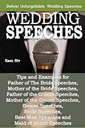 [(Wedding Speeches - A Practical Guide for Delivering an Unforgettable Wedding Speech: Tips and Examples for Father of the Bride Speeches, Mother of the Bride Speeches, Father of the Groom Speeches, Mother of the Groom Speeches, Groom Speeches, Bride Speech)] [Author: Sam Siv] published on (September, 2014)