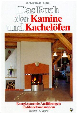 Das Buch der Kamine und Kachelöfen. Energiesparende Ausführungen: traditionell und modern -