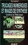 Trucages Numérique et Images de Synthèse : Cinéma et Télévision