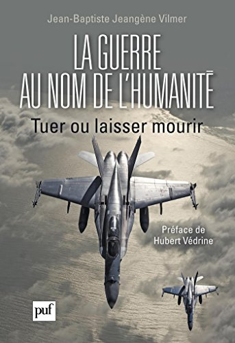 la-guerre-au-nom-de-lhumanite-tuer-ou-laisser-mourir