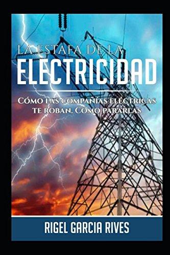 Descargar Libro La Estafa de la Electricidad.: Cómo las compañías eléctricas te roban. Cómo pararlas de Rigel Garcia