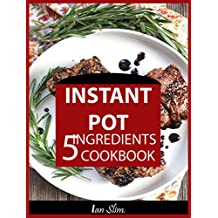 Instant Pot 5 Ingredients Cookbook: Fast Made Faster: Cheap Made Cheaper: Instant Pot For Two: Easy Recipes For Busy People (English Edition)