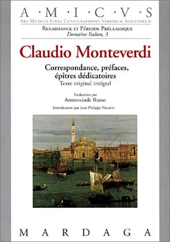Claudio Monteverdi : correspondance, préfaces, épîtres dédicatoires - Texte original intégral