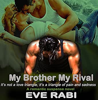 My Brother, My Rival: How Can I Not Love You?: A contemporary romantic and romantic suspense novel