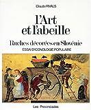 L'ART ET L'ABEILLE. Ruches décorées en Slovénie, essai d'iconographie populaire