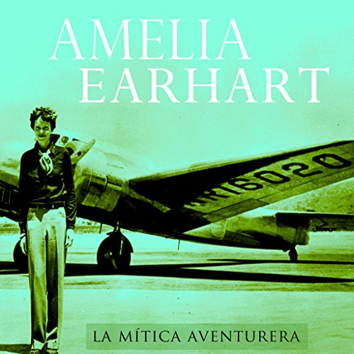 Amelia Earhart [Spanish Edition]  Audiolibri