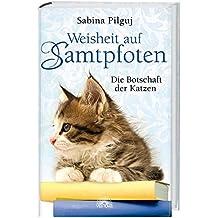 Weisheit auf Samtpfoten - Die Botschaft der Katzen