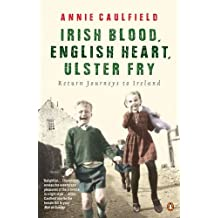 Irish Blood, English Heart, Ulster Fry: Return Journeys to Ireland