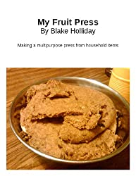 My Fruit Press (Foxhole Homestead Book 12)