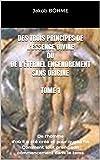 DES TROIS PRINCIPES DE L'ESSENCE DIVINE OU DE L'ÉTERNEL ENGENDREMENT SANS ORIGINE TOME 1: De l'homme ; d'où il a été créé et pour quelle fin. Comment tout prend son commencement dans le tems