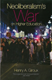 Neoliberalism's War on Higher Education (English Edition)
