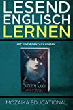 Englisch Lernen: Mit einem Fantasy Roman (Learn English for German Speakers - Fantasy Novel edition)