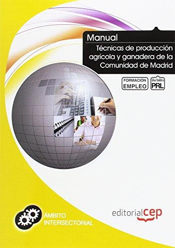 Manual Técnicas de producción agrícola y ganadera de la Comunidad de Madrid. Formación para el empleo por ICB Editores
