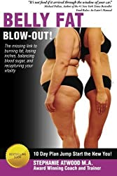 Belly Fat Blowout: How to Burn Fat, Lose Inches, Lose Weight and Feel Great in Just 10 Days by Stephanie Atwood M.A. (2013-09-06)