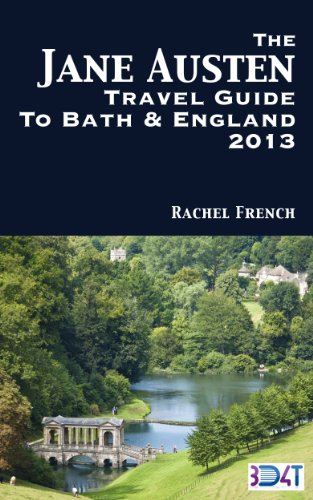 The Jane Austen Travel Guide to Bath and England 2013 : How to Plan Your Own Jane Austen Tour –  From What to Do in Bath Spa, Somerset, to Finding Places ... and Books (Rachel French Travel Guides)