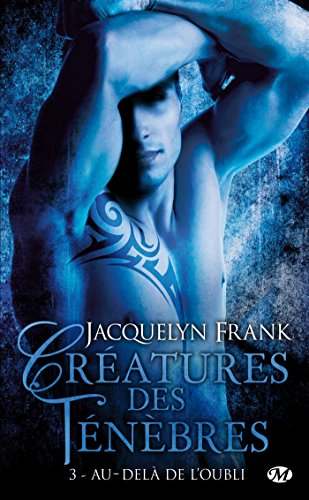 Créatures des ténèbres, Tome 3: Au-delà de l'oubli par Jacquelyn Frank