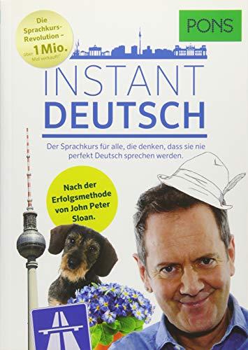 PONS Instant Deutsch: Der Sprachkurs für alle, die denken, dass sie nie perfekt Deutsch sprechen werden. Nach der Erfolgsmethode von John Peter Sloan.