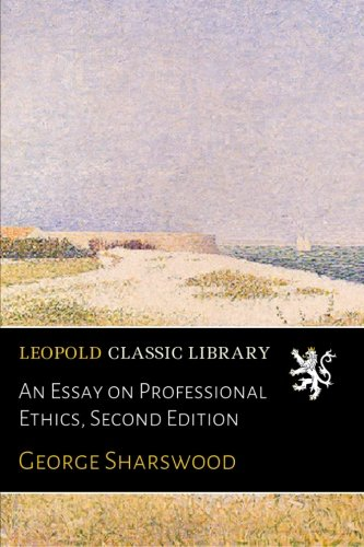 An Essay on Professional Ethics, Second Edition por George Sharswood