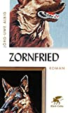 Zornfried: Roman von Jörg-Uwe Albig