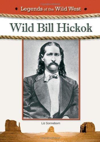 Wild Bill Hickok (Legends of the Wild West) by Sonneborn, Liz (2010) Library Binding