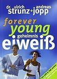Forever Young - Geheimnis Eiweiß von Dr. Ulrich Strunz Ausgabe 4. Aktual. (2004)
