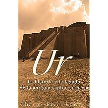 Ur: La Historia y el Legado de la Antigua Capital Sumeria (Spanish Edition)