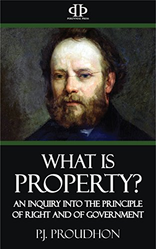 What is Property? An Inquiry into the Principle of Right and of Government (English Edition)