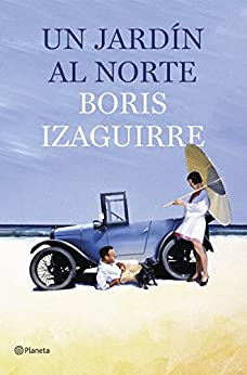 Un jardín al norte (Volumen independiente) de [Izaguirre, Boris]