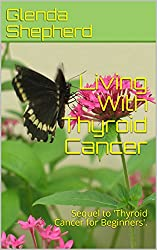 Living With Thyroid Cancer: Sequel to 'Thyroid Cancer for Beginners'.