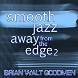 Smooth Jazz: Away from the Edge 2 [Clean]