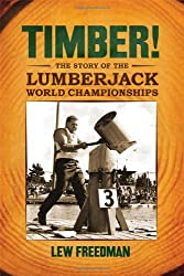 Timber!: The Story of the Lumberjack Championships by Lew Freedman (2011-12-30)