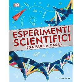 Esperimenti scientifici (da fare a casa). Ediz. illustrata