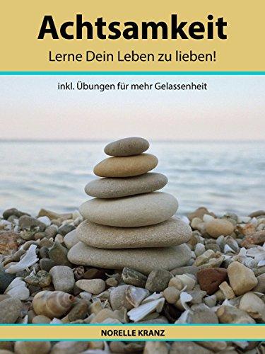 keit lernen, für mehr Gelassenheit, Zufriedenheit, Entspannung, weniger Stress, glücklich sein, das Leben lieben, inkl. einfache Übungen für mehr Gelassenheit, Entschleunigung ()