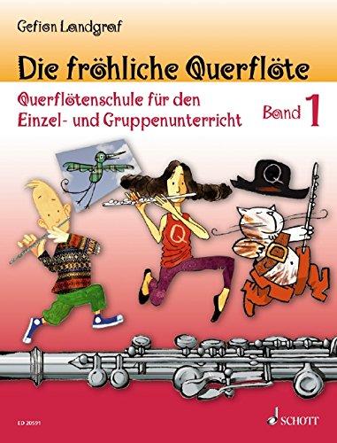 Die fröhliche Querflöte: Querflötenschule für den Einzel- und Gruppenunterricht, Band 1