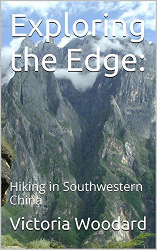 Exploring the Edge: Hiking in Southwestern China (Adventure Travel Book 1) (English Edition)