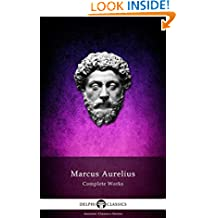 Delphi Complete Works of Marcus Aurelius (Illustrated) (Delphi Ancient Classics Book 37)