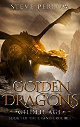 Golden Dragons, Gilded Age (The Grand Crucible Book 1)