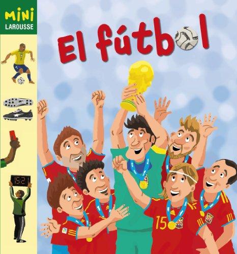 El Fútbol (Larousse - Infantil / Juvenil - Castellano - A Partir De 5/6 Años - Colección Mini Larousse) por Aa.Vv.