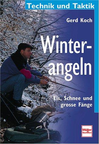 Winterangeln. Eis, Schnee und große Fänge*